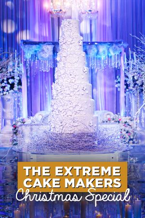 Extreme Cake Makers: Christmas Special