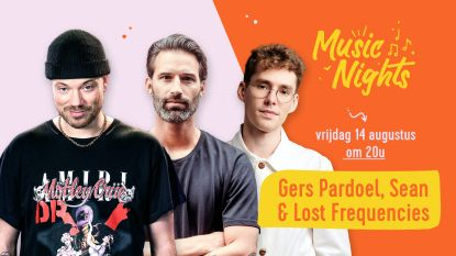 Feest mee met de Music Night met Sean Dhondt, Gers Pardoel & Lost Frequencies LIVE!