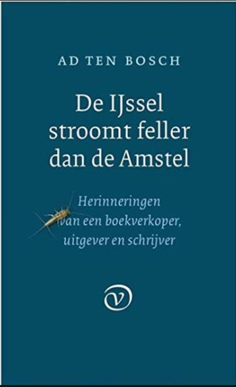 Ad ten Bosch: De IJssel stroomt feller dan de Amstel.  Van Oorschot, € 22,50 Beeld