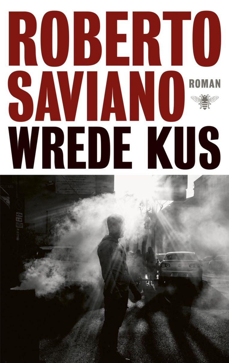 Roberto Saviano: Wrede kus.  Uit het Italiaans vertaald door Jan van der Haar.  De Bezige Bij; €24,99 Beeld