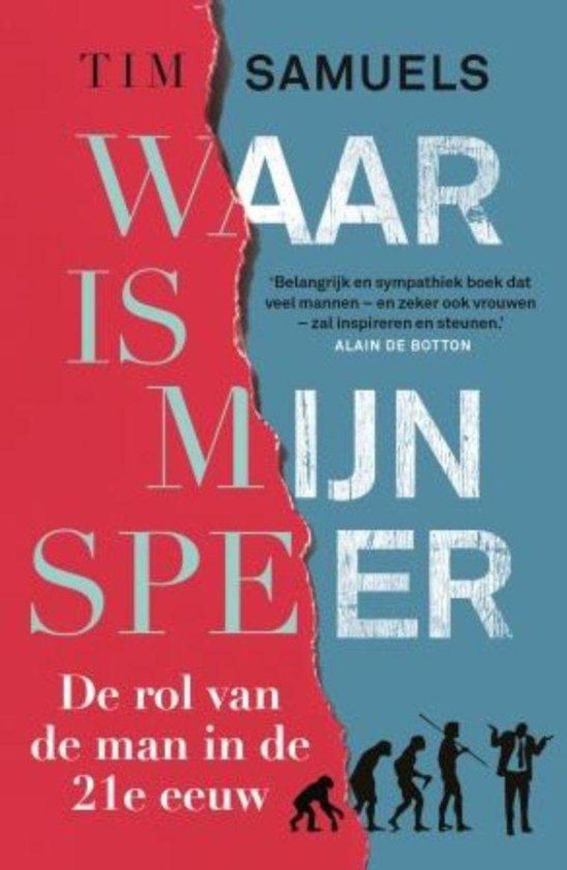 Tim Samuels - Waar is mijn speer - De rol van de man in de 21e eeuw. Uit het Engels vertaald door Frans van Delft. Luitingh-Sijthoff; 304pagina's; € 17,99. Beeld