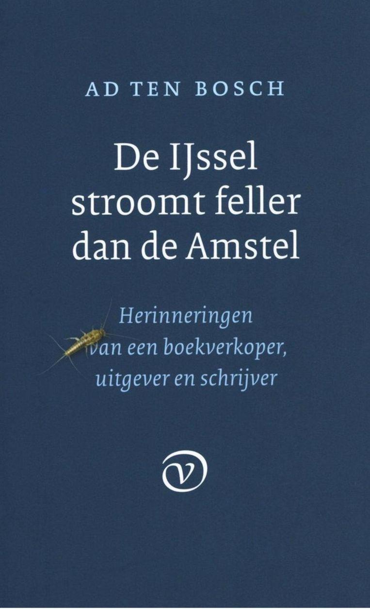Non-Fictie. Ad ten Bosch. De IJssel stroomt feller dan de Amstel. Van Oorschot, €22,50. 336 blz. Beeld