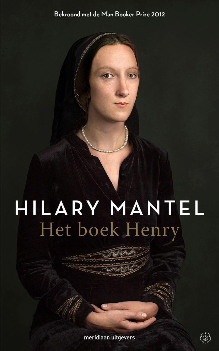 Hilary Mantel: Het boek Henry. (Anna Boleyn) Beeld Tessa Posthuma de Boer