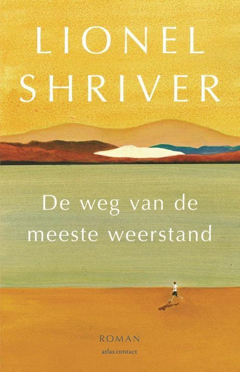 Lionel Shriver, de weg van de meeste weerstand. Vertaald door Karina van Santen en Marian van der Ster, Atlas Contact, 24,99, 352 blz. Beeld