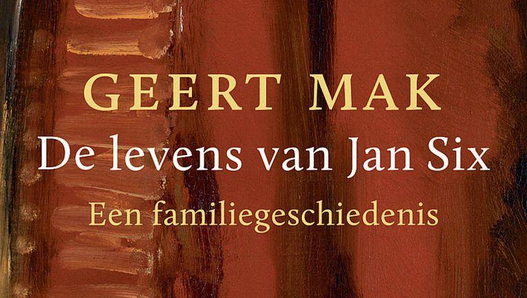 De omslag van Geert Mak, De levens van Jan Six - Een familiegeschiedenis. Beeld